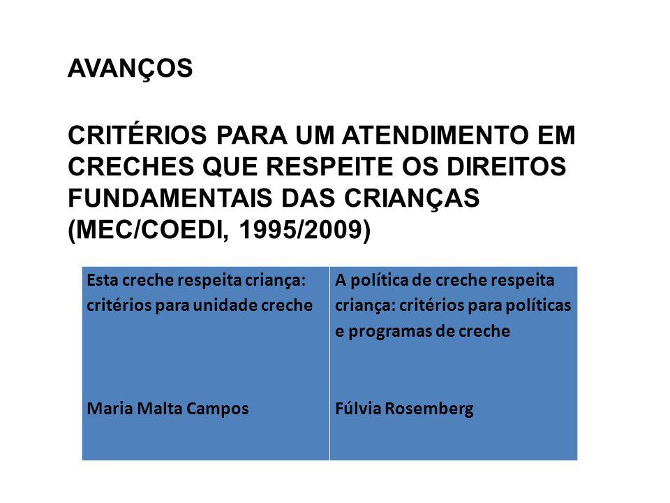 AVANÇOS CRITÉRIOS PARA UM ATENDIMENTO EM CRECHES QUE RESPEITE OS DIREITOS FUNDAMENTAIS DAS CRIANÇAS (MEC/COEDI, 1995/2009) Esta creche respeita crianç
