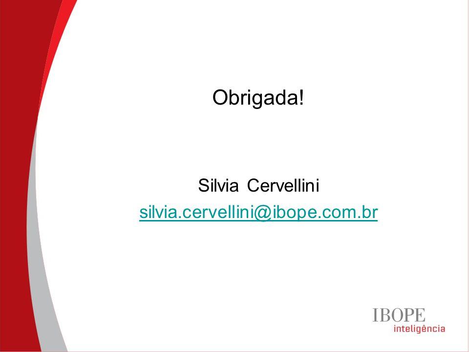 Obrigada! Silvia Cervellini silvia.cervellini@ibope.com.br