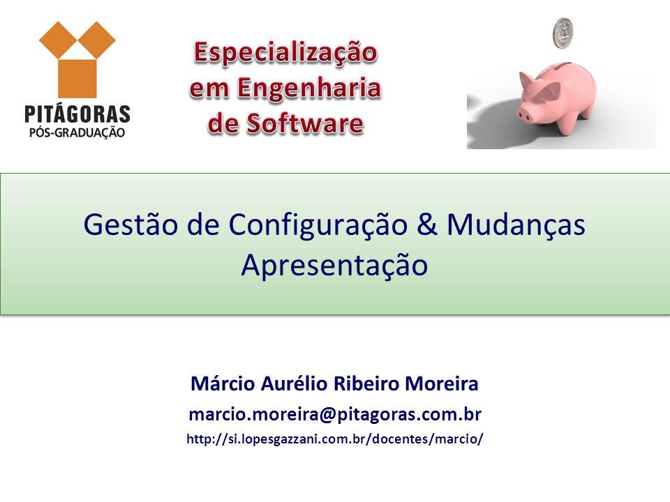 Gestão de Configuração & Mudanças Apresentação Márcio Aurélio Ribeiro Moreira marcio.moreira@pitagoras.com.br http://si.lopesgazzani.com.br/docentes/marcio/