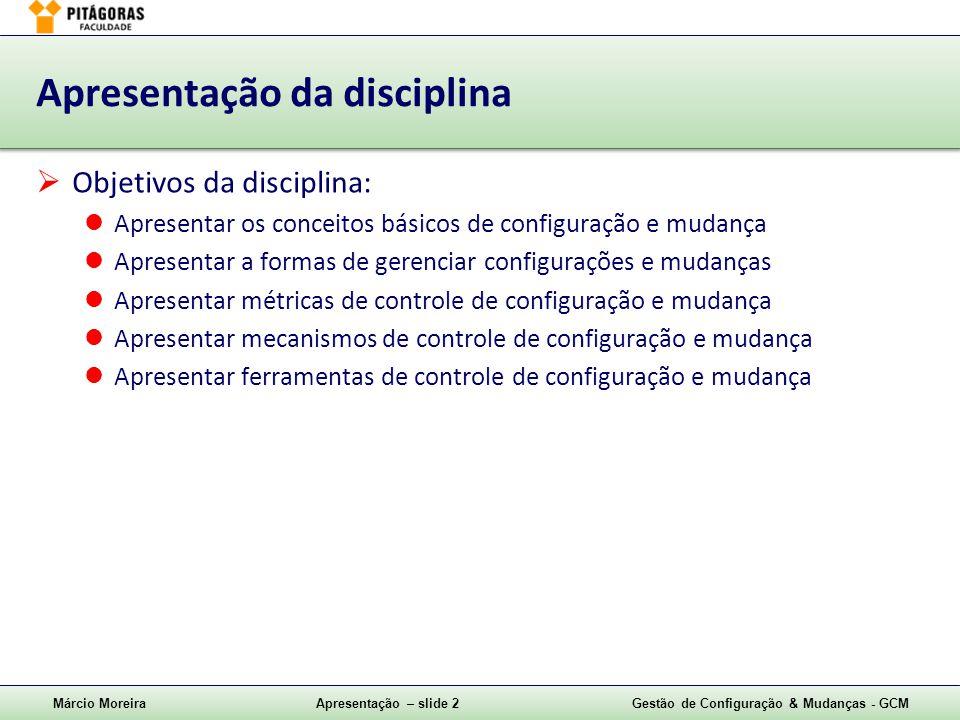 Márcio MoreiraApresentação – slide 2Gestão de Configuração & Mudanças - GCM Apresentação da disciplina  Objetivos da disciplina: Apresentar os concei