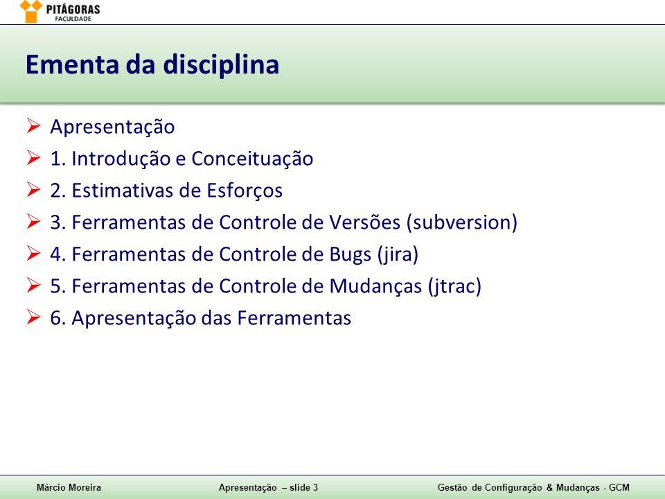Márcio MoreiraApresentação – slide 3Gestão de Configuração & Mudanças - GCM Ementa da disciplina  Apresentação  1. Introdução e Conceituação  2. Es