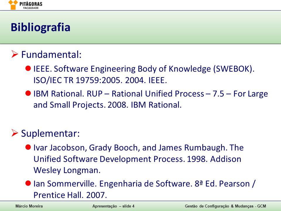 Márcio MoreiraApresentação – slide 4Gestão de Configuração & Mudanças - GCM Bibliografia  Fundamental: IEEE. Software Engineering Body of Knowledge (