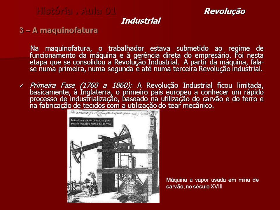 História. Aula 01 Revolução Industrial 3 – A maquinofatura Na maquinofatura, o trabalhador estava submetido ao regime de funcionamento da máquina e à