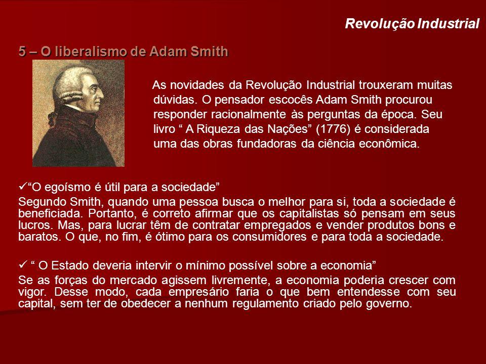 5 – O liberalismo de Adam Smith Revolução Industrial As novidades da Revolução Industrial trouxeram muitas dúvidas. O pensador escocês Adam Smith proc