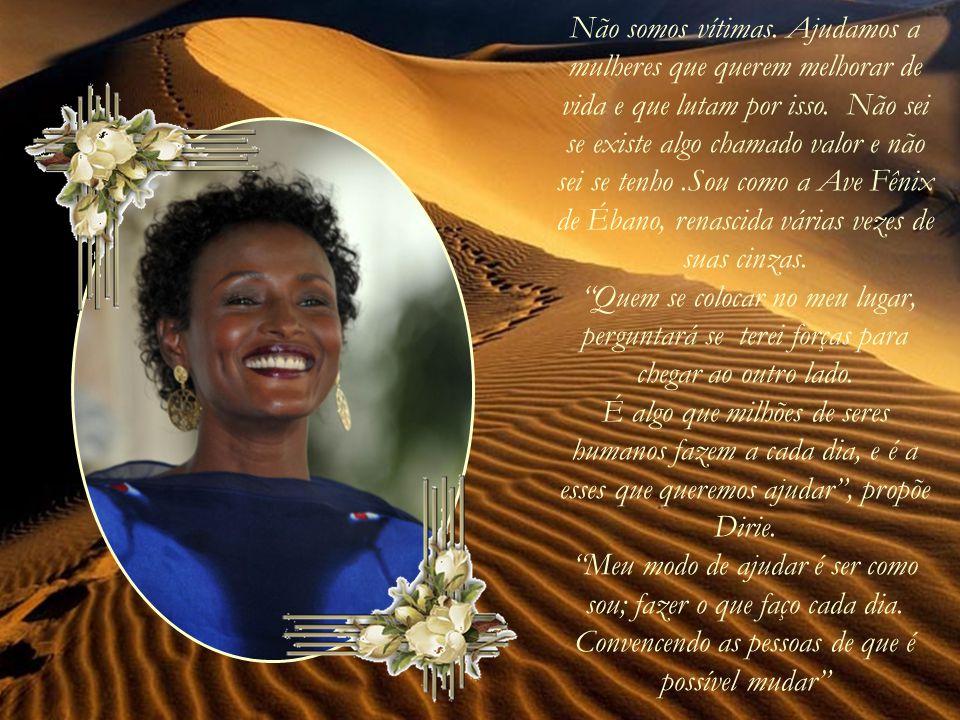 Waris Dirie deixou as passarelas, o cinema e a moda. Embaixadora das Nações Unidas, percorreu a África e conseguiu que 15 países penalizassem a mutila