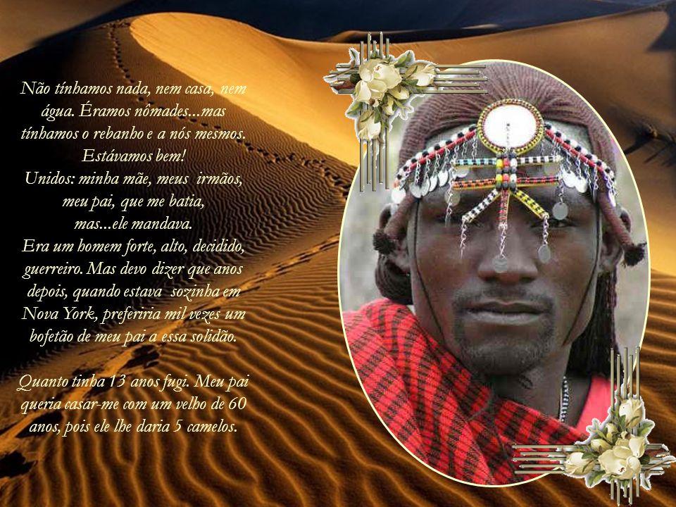 Nasci no deserto da Somália, não sei a idade que tenho. Só sei que cada dia é uma novidade. 33 anos? 36 anos? Que diferença faz! No deserto não há pap