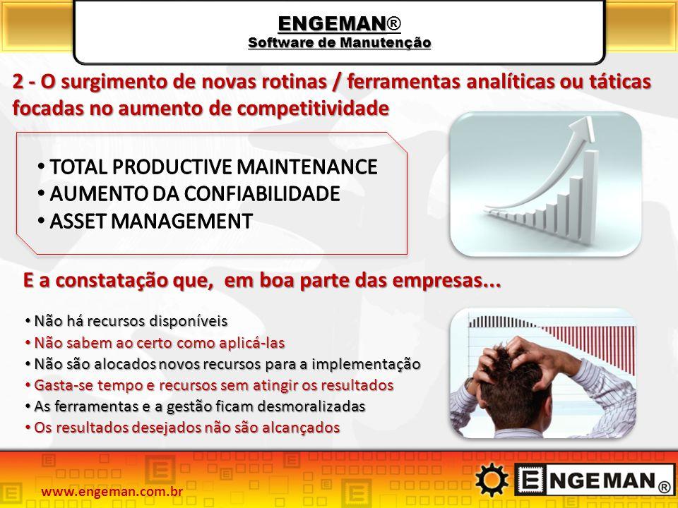 ENGEMAN Software de Manutenção ENGEMAN® Software de Manutenção 2 - O surgimento de novas rotinas / ferramentas analíticas ou táticas focadas no aument