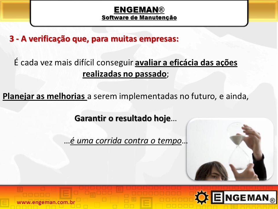 ENGEMAN Software de Manutenção ENGEMAN® Software de Manutenção 3 - A verificação que, para muitas empresas: É cada vez mais difícil conseguir avaliar