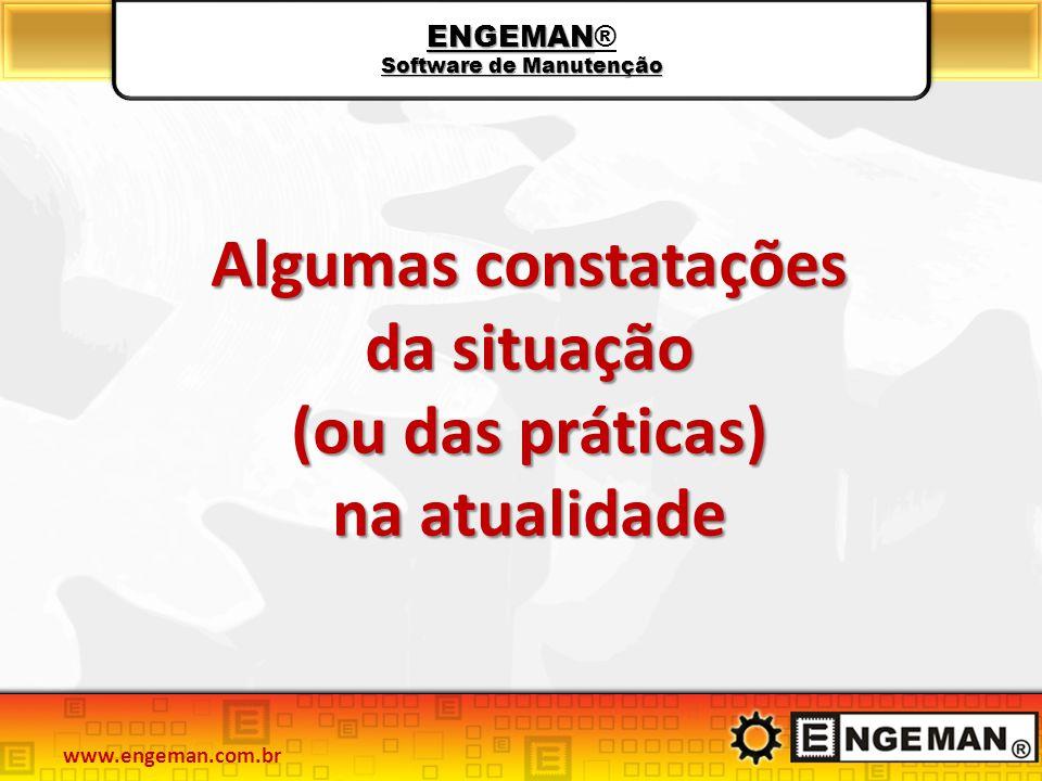 ENGEMAN Software de Manutenção ENGEMAN® Software de Manutenção Algumas constatações da situação (ou das práticas) na atualidade www.engeman.com.br