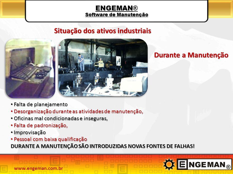 ENGEMAN Software de Manutenção ENGEMAN® Software de Manutenção Durante a Manutenção Falta de planejamento Falta de planejamento Desorganização durante