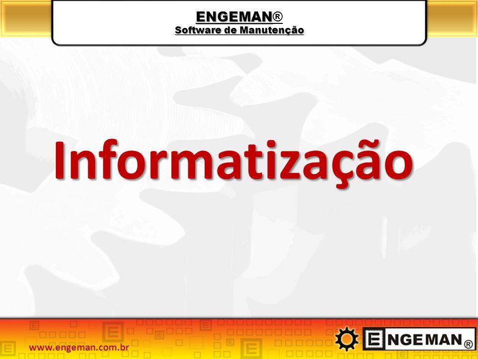ENGEMAN Software de Manutenção ENGEMAN® Software de Manutenção Informatização www.engeman.com.br