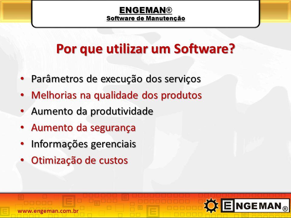 Por que utilizar um Software? Parâmetros de execução dos serviços Parâmetros de execução dos serviços Melhorias na qualidade dos produtos Melhorias na