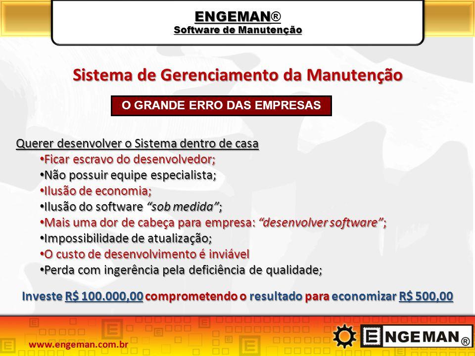 ENGEMAN Software de Manutenção ENGEMAN® Software de Manutenção www.engeman.com.br Sistema de Gerenciamento da Manutenção O GRANDE ERRO DAS EMPRESAS In