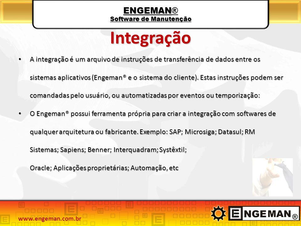 ENGEMAN Software de Manutenção ENGEMAN® Software de Manutenção Integração A integração é um arquivo de instruções de transferência de dados entre os sistemas aplicativos (Engeman® e o sistema do cliente).