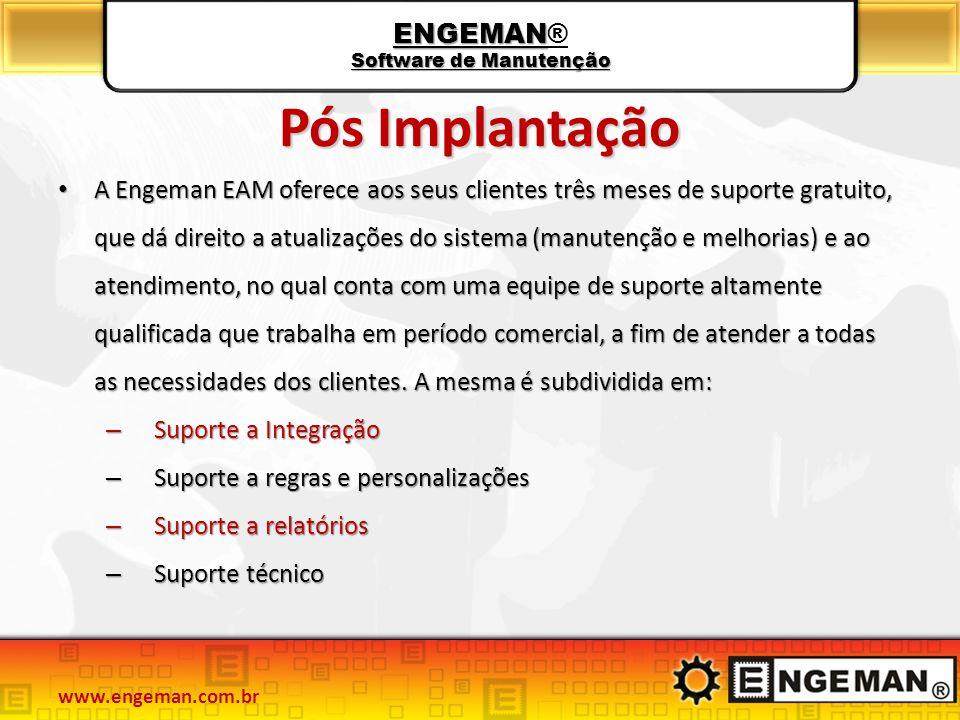 ENGEMAN Software de Manutenção ENGEMAN® Software de Manutenção Pós Implantação A Engeman EAM oferece aos seus clientes três meses de suporte gratuito,