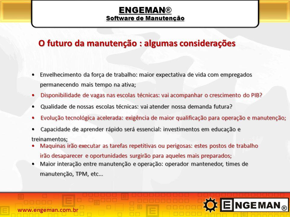 ENGEMAN Software de Manutenção ENGEMAN® Software de Manutenção O futuro da manutenção : algumas considerações O futuro da manutenção : algumas conside