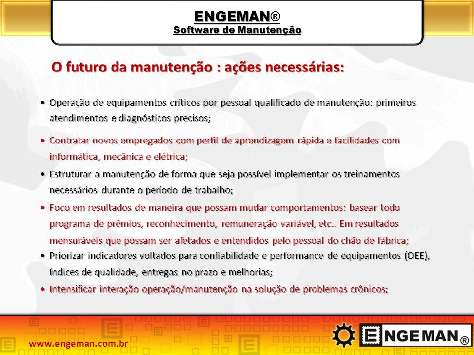 ENGEMAN Software de Manutenção ENGEMAN® Software de Manutenção O futuro da manutenção : ações necessárias: Operação de equipamentos críticos por pesso