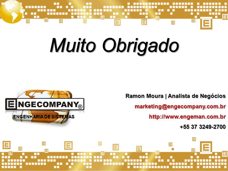 Ramon Moura   Analista de Negócios marketing@engecompany.com.br http://www.engeman.com.br +55 37 3249-2700 ENGENHARIA DE SISTEMAS