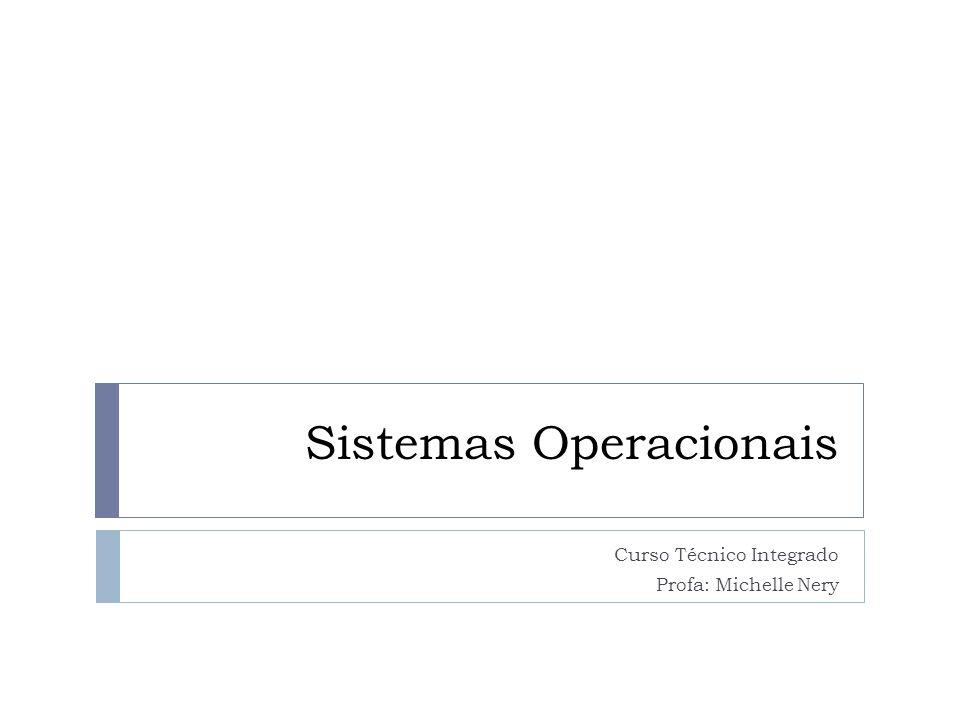 Sistemas Operacionais Curso Técnico Integrado Profa: Michelle Nery