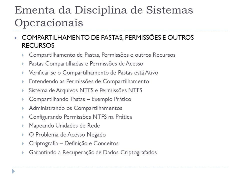 Ementa da Disciplina de Sistemas Operacionais  COMPARTILHAMENTO DE PASTAS, PERMISSÕES E OUTROS RECURSOS  Compartilhamento de Pastas, Permissões e ou
