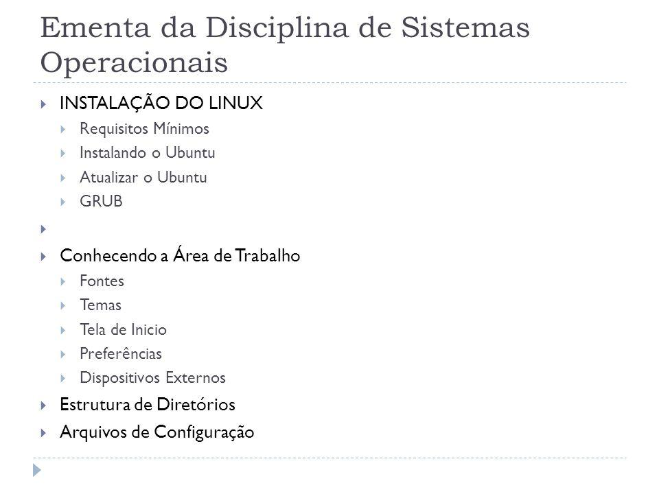 Ementa da Disciplina de Sistemas Operacionais  INSTALAÇÃO DO LINUX  Requisitos Mínimos  Instalando o Ubuntu  Atualizar o Ubuntu  GRUB   Conhece
