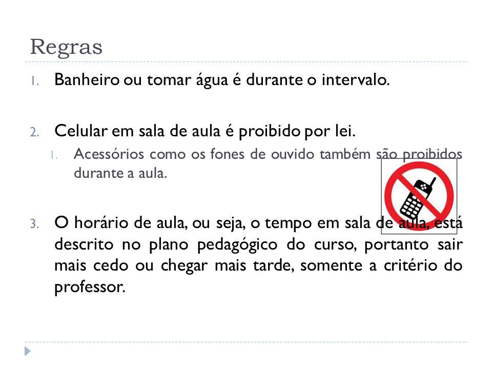 Regras 1. Banheiro ou tomar água é durante o intervalo. 2. Celular em sala de aula é proibido por lei. 1. Acessórios como os fones de ouvido também sã