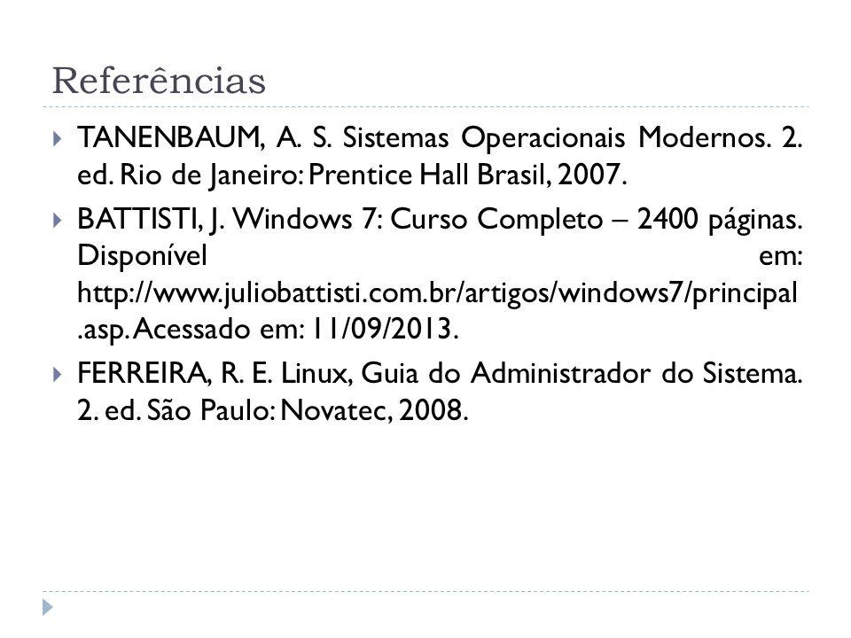Referências  TANENBAUM, A. S. Sistemas Operacionais Modernos. 2. ed. Rio de Janeiro: Prentice Hall Brasil, 2007.  BATTISTI, J. Windows 7: Curso Comp