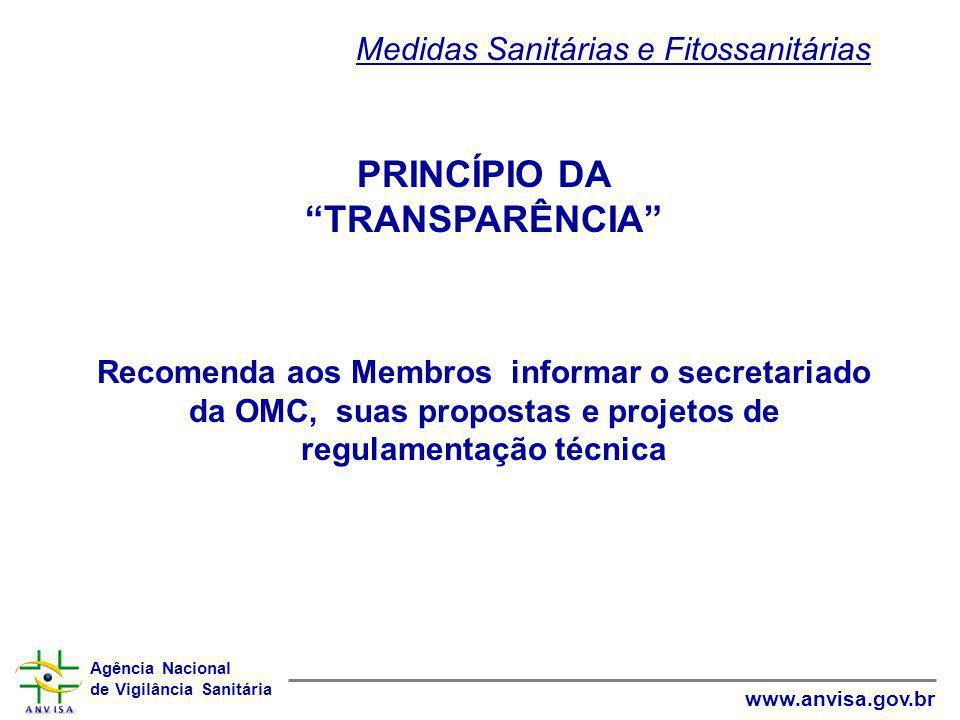 """Agência Nacional de Vigilância Sanitária www.anvisa.gov.br PRINCÍPIO DA """"TRANSPARÊNCIA"""" Recomenda aos Membros informar o secretariado da OMC, suas pro"""
