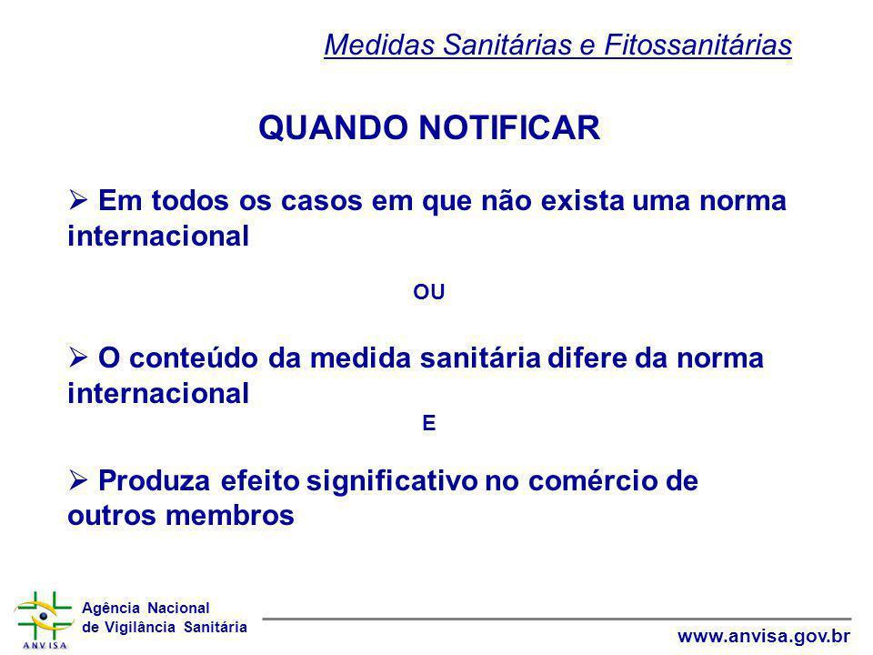Agência Nacional de Vigilância Sanitária www.anvisa.gov.br QUANDO NOTIFICAR  Em todos os casos em que não exista uma norma internacional OU  O conte