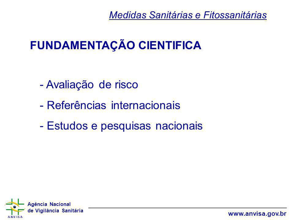 Agência Nacional de Vigilância Sanitária www.anvisa.gov.br FUNDAMENTAÇÃO CIENTIFICA - Avaliação de risco - Referências internacionais - Estudos e pesq