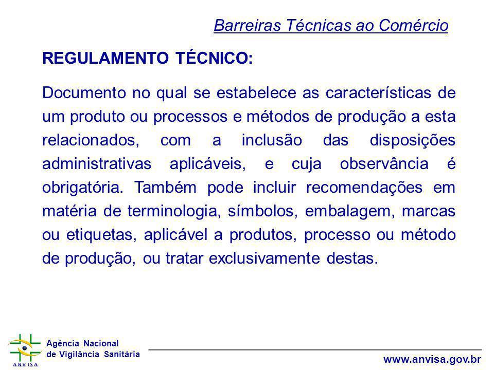 Agência Nacional de Vigilância Sanitária www.anvisa.gov.br REGULAMENTO TÉCNICO: Documento no qual se estabelece as características de um produto ou pr