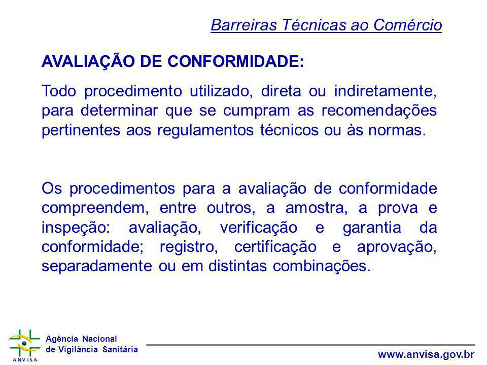 Agência Nacional de Vigilância Sanitária www.anvisa.gov.br AVALIAÇÃO DE CONFORMIDADE: Todo procedimento utilizado, direta ou indiretamente, para deter
