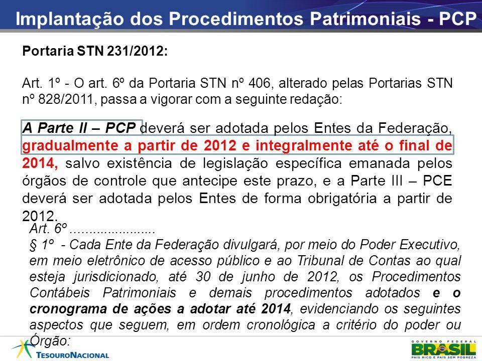 A Parte II – PCP deverá ser adotada pelos Entes da Federação, gradualmente a partir de 2012 e integralmente até o final de 2014, salvo existência de legislação específica emanada pelos órgãos de controle que antecipe este prazo, e a Parte III – PCE deverá ser adotada pelos Entes de forma obrigatória a partir de 2012.