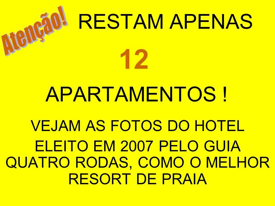 CONTRATADO O HOTEL SÓ FOI POSSÍVEL BLOQUEAR 64 APARTAMENTOS, POIS NOS FOI EXIGIDO PAGAR 10% DE SINAL, DO TOTAL DE SETE DIÁRIAS (COM A MEIA PENSÃO) DE TODOS OS APARTAMENTOS.