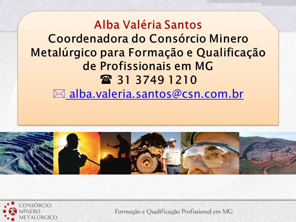Alba Valéria Santos Coordenadora do Consórcio Minero Metalúrgico para Formação e Qualificação de Profissionais em MG  31 3749 1210  alba.valeria.san
