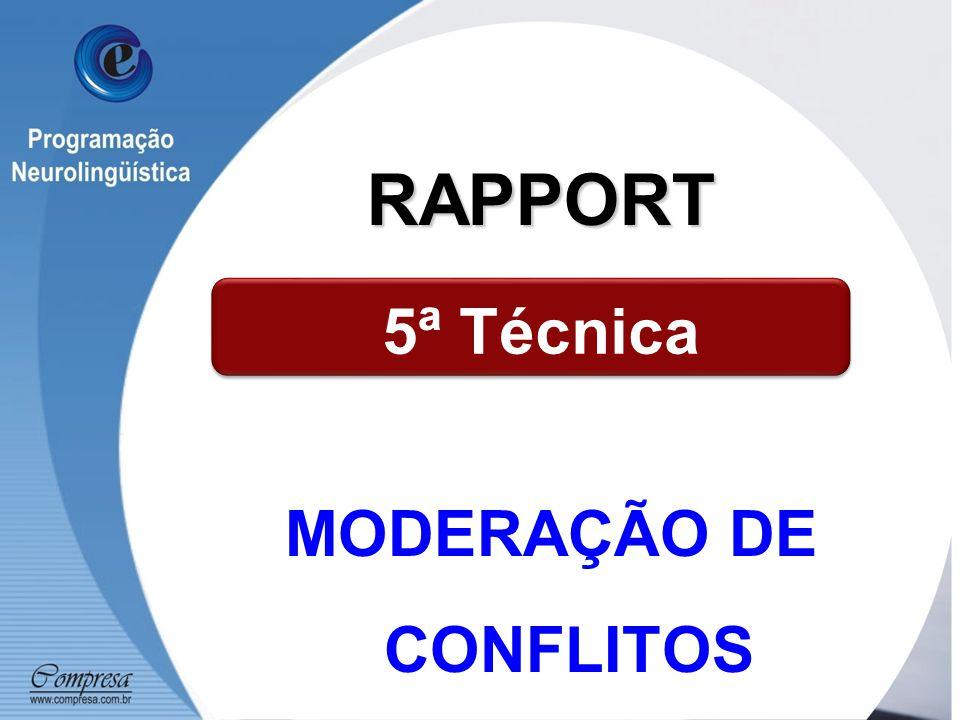 MODERAÇÃO DE CONFLITOS 5ª Técnica RAPPORT