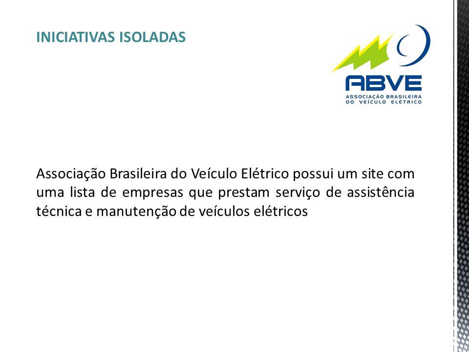 INICIATIVAS ISOLADAS Associação Brasileira do Veículo Elétrico possui um site com uma lista de empresas que prestam serviço de assistência técnica e m