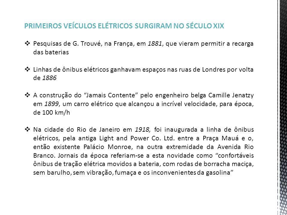 PRIMEIROS VEÍCULOS ELÉTRICOS SURGIRAM NO SÉCULO XIX  Pesquisas de G. Trouvé, na França, em 1881, que vieram permitir a recarga das baterias  Linhas