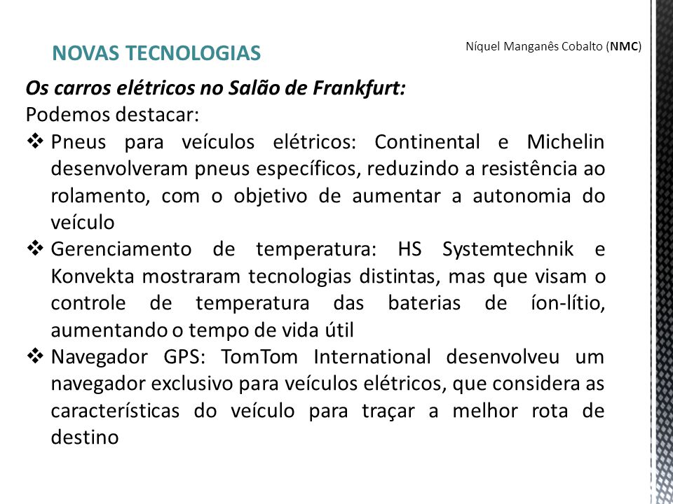 NOVAS TECNOLOGIAS Os carros elétricos no Salão de Frankfurt: Podemos destacar:  Pneus para veículos elétricos: Continental e Michelin desenvolveram p