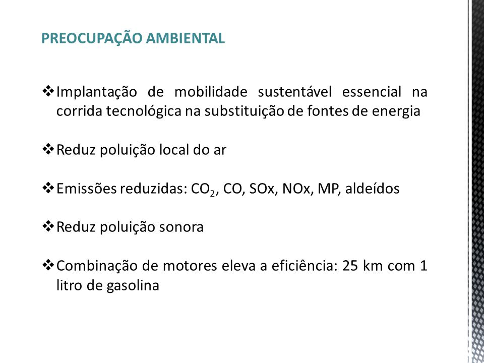 PREOCUPAÇÃO AMBIENTAL  Implantação de mobilidade sustentável essencial na corrida tecnológica na substituição de fontes de energia  Reduz poluição l