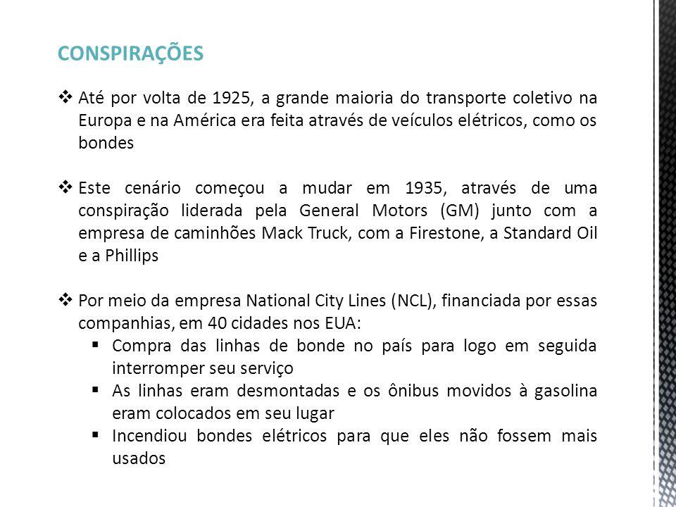 CONSPIRAÇÕES  Até por volta de 1925, a grande maioria do transporte coletivo na Europa e na América era feita através de veículos elétricos, como os