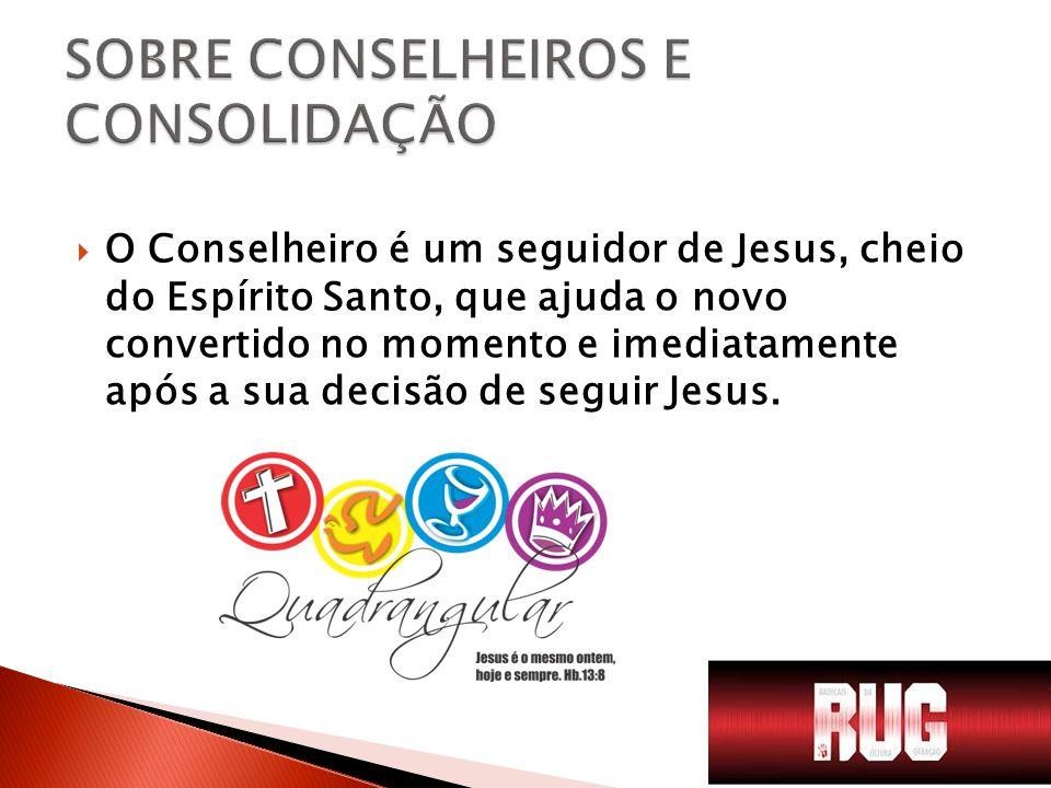  O Conselheiro é um seguidor de Jesus, cheio do Espírito Santo, que ajuda o novo convertido no momento e imediatamente após a sua decisão de seguir Jesus.