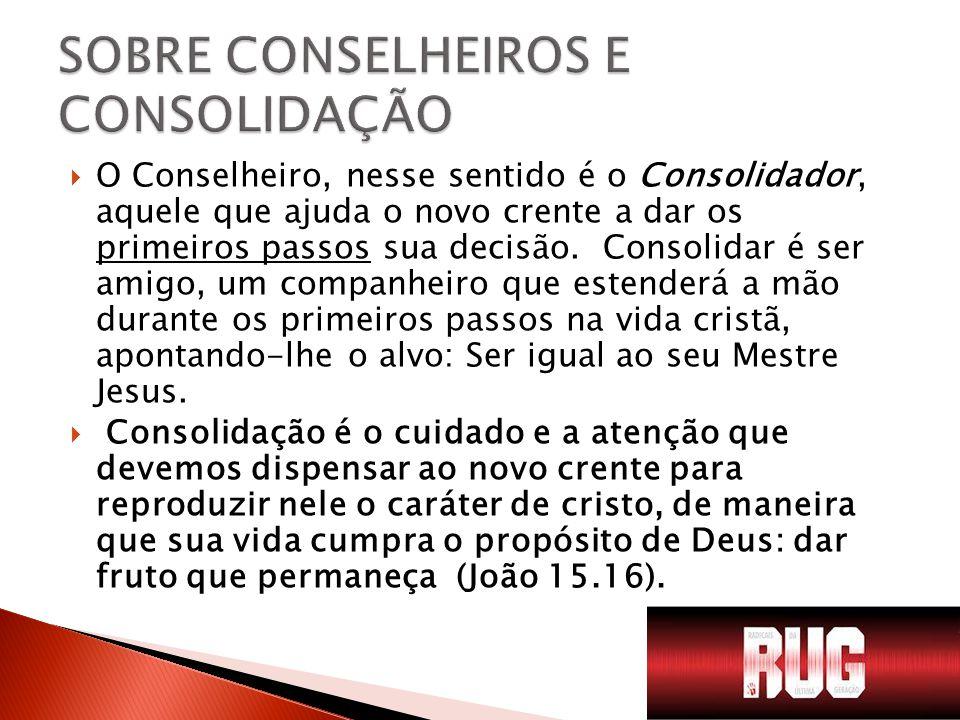  O Conselheiro, nesse sentido é o Consolidador, aquele que ajuda o novo crente a dar os primeiros passos sua decisão.