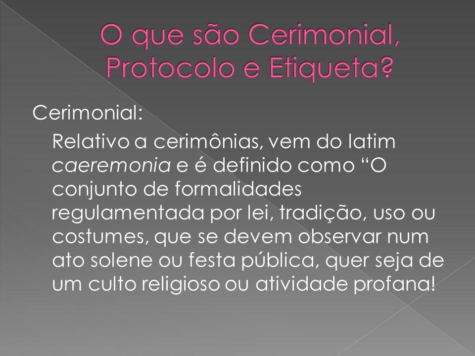 """Cerimonial: Relativo a cerimônias, vem do latim caeremonia e é definido como """"O conjunto de formalidades regulamentada por lei, tradição, uso ou costu"""