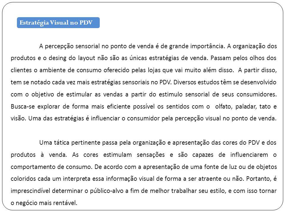 Estratégia Visual no PDV A percepção sensorial no ponto de venda é de grande importância.