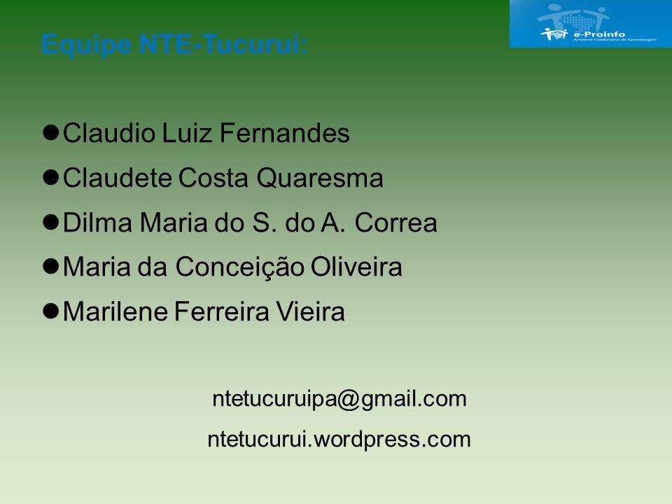 Equipe NTE-Tucuruí: Claudio Luiz Fernandes Claudete Costa Quaresma Dilma Maria do S.
