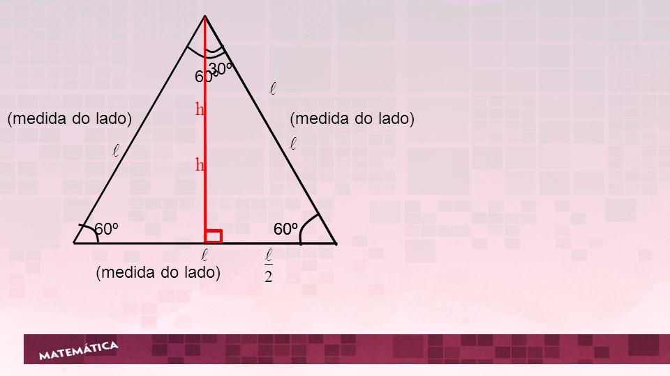 60º (medida do lado) (medida do lado) h 60º 30º h 2