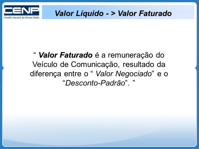 """Valor Líquido - > Valor Faturado Valor Faturado """" Valor Faturado é a remuneração do Veículo de Comunicação, resultado da diferença entre o """" Valor Neg"""