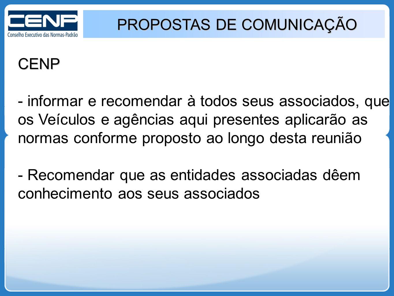 PROPOSTAS DE COMUNICAÇÃO CENP - informar e recomendar à todos seus associados, que os Veículos e agências aqui presentes aplicarão as normas conforme