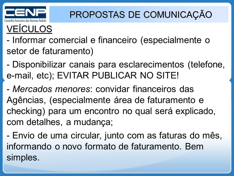 PROPOSTAS DE COMUNICAÇÃO VEÍCULOS - Informar comercial e financeiro (especialmente o setor de faturamento) - Disponibilizar canais para esclarecimento